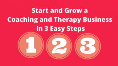 Start and Grow a Coaching and Therapy Business in Three Easy Steps